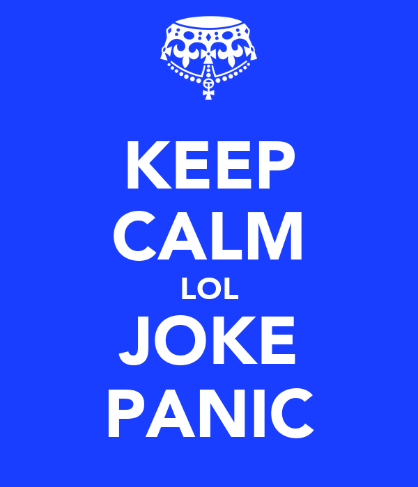 KEEP CALM LOL JOKE PANIC