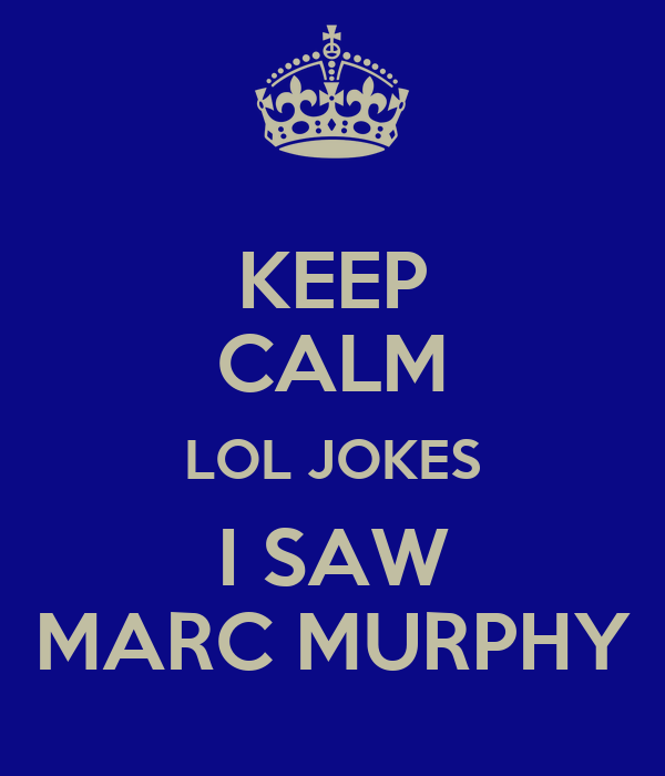 KEEP CALM LOL JOKES I SAW MARC MURPHY