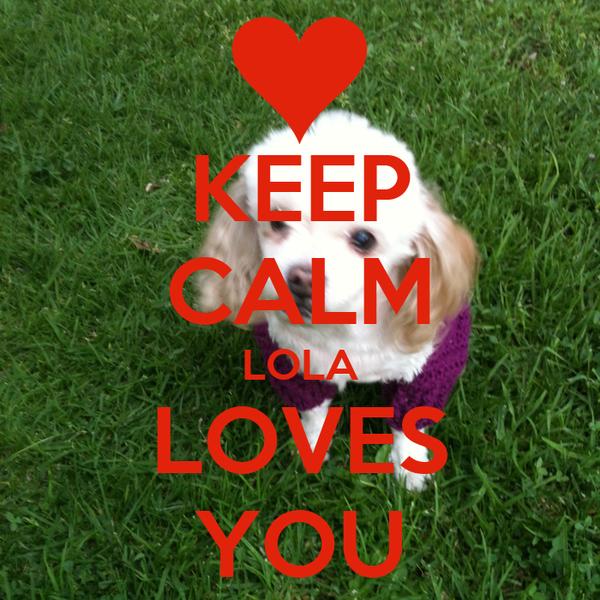 KEEP CALM LOLA LOVES YOU