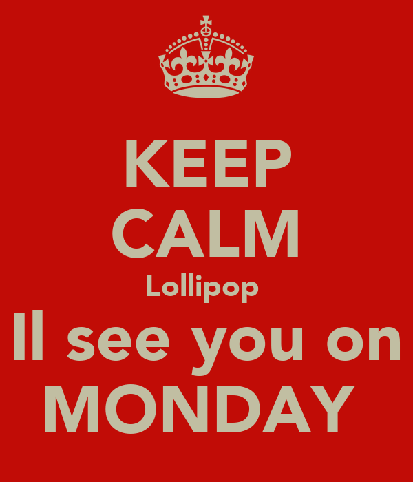 KEEP CALM Lollipop  Il see you on MONDAY