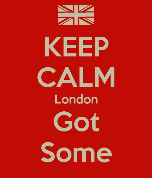 KEEP CALM London Got Some