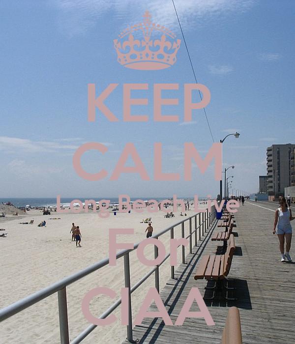 KEEP CALM Long Beach Live For CIAA