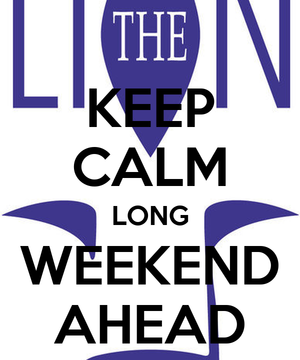 KEEP CALM LONG WEEKEND AHEAD