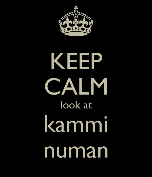 KEEP CALM look at kammi numan