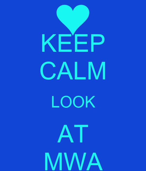 KEEP CALM LOOK AT MWA