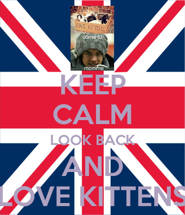 KEEP CALM LOOK BACK AND LOVE KITTENS