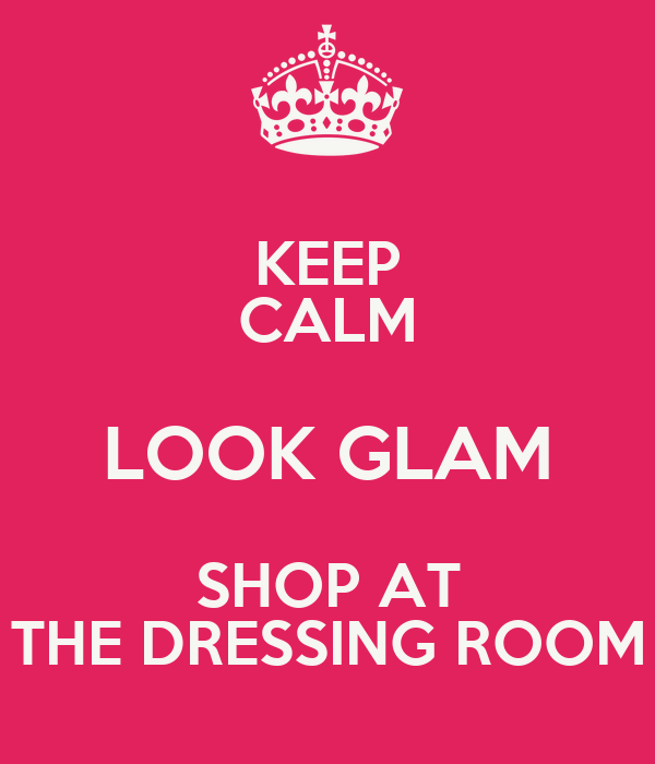 KEEP CALM LOOK GLAM SHOP AT THE DRESSING ROOM