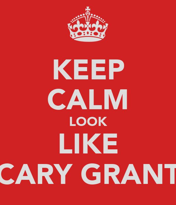 KEEP CALM LOOK LIKE CARY GRANT