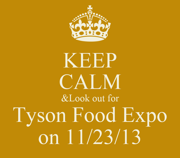 KEEP CALM &Look out for Tyson Food Expo on 11/23/13
