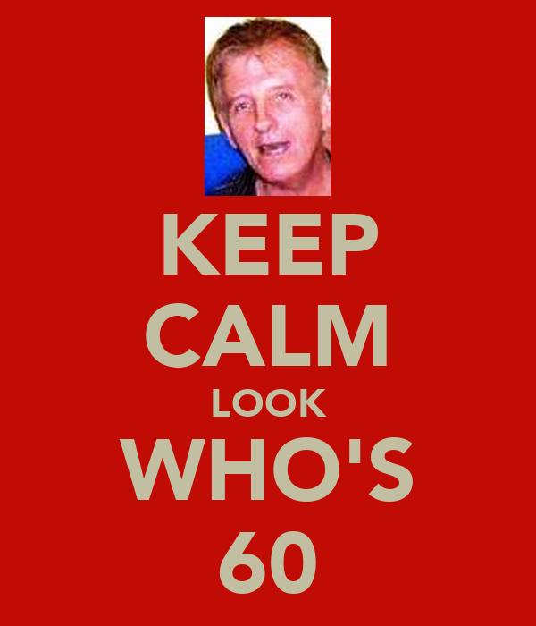 KEEP CALM LOOK WHO'S 60