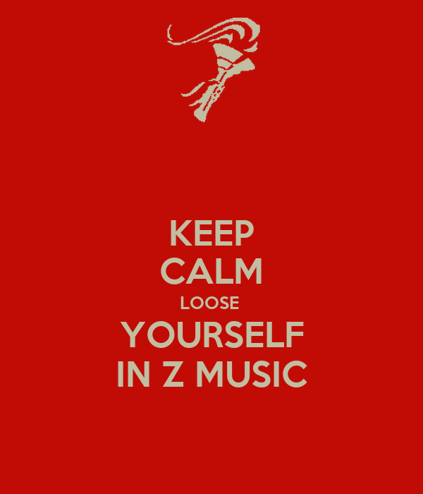KEEP CALM LOOSE  YOURSELF IN Z MUSIC