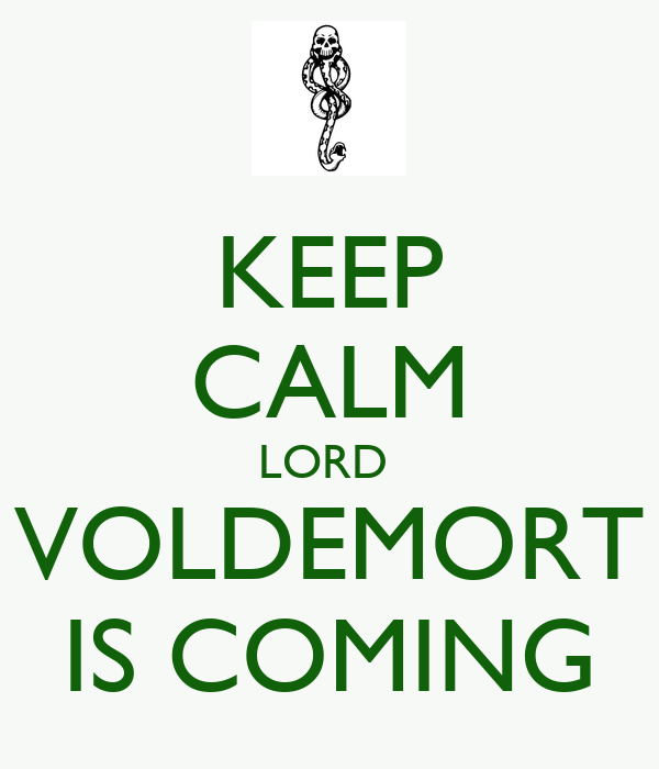 KEEP CALM LORD  VOLDEMORT IS COMING