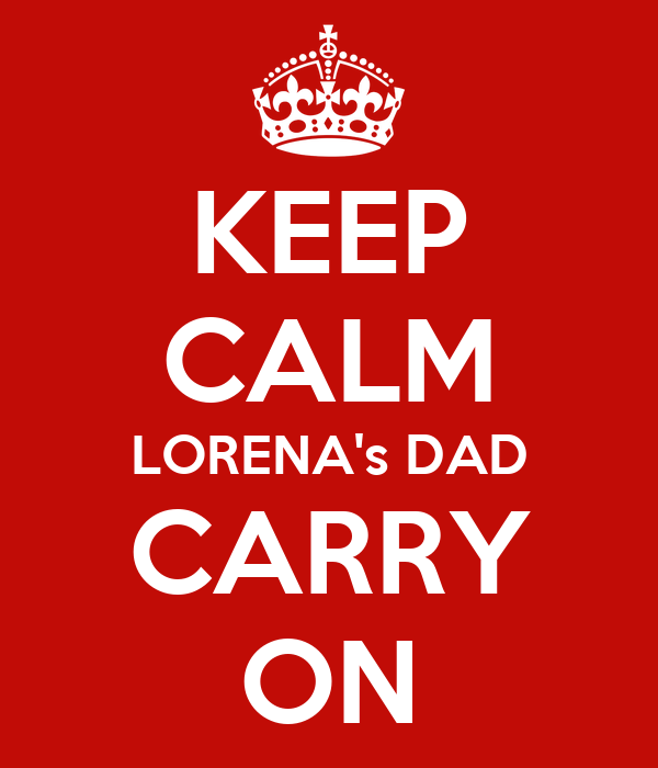 KEEP CALM LORENA's DAD CARRY ON