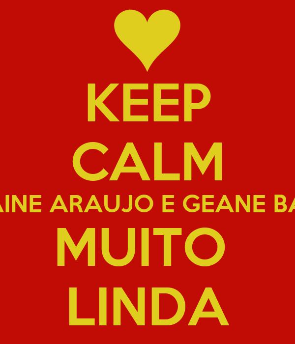 KEEP CALM LORRAINE ARAUJO E GEANE BATISTA MUITO  LINDA