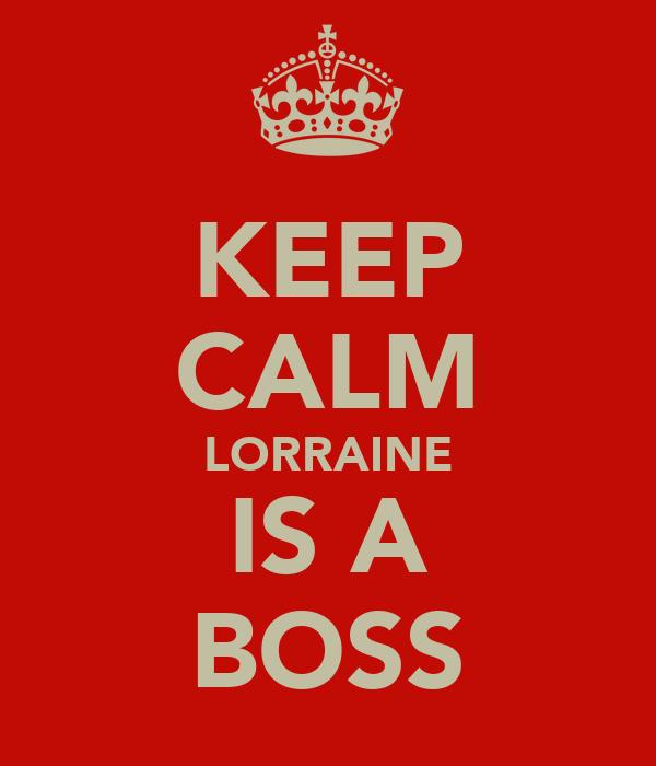 KEEP CALM LORRAINE IS A BOSS