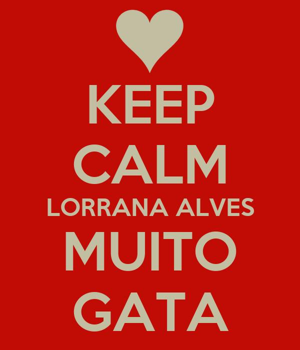 KEEP CALM LORRANA ALVES MUITO GATA