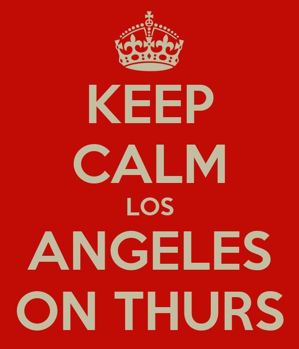 KEEP CALM LOS ANGELES ON THURS
