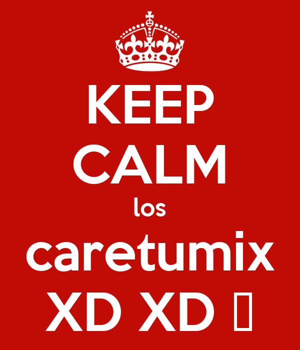 KEEP CALM los caretumix XD XD 😂