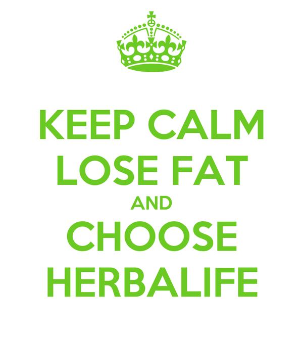 KEEP CALM LOSE FAT AND CHOOSE HERBALIFE