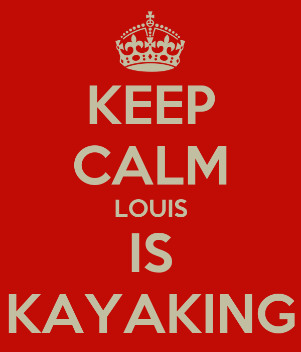 KEEP CALM LOUIS IS KAYAKING
