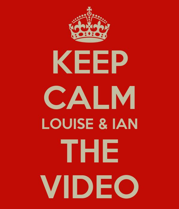 KEEP CALM LOUISE & IAN THE VIDEO