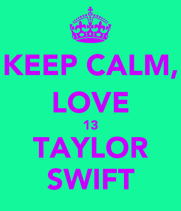 KEEP CALM, LOVE 13 TAYLOR SWIFT