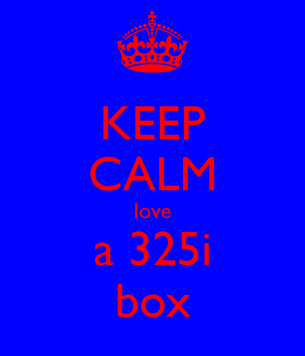 KEEP CALM love a 325i box