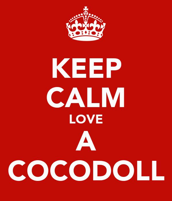 KEEP CALM LOVE A COCODOLL