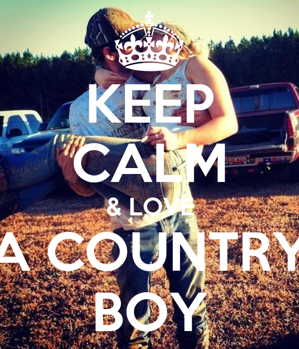 KEEP CALM & LOVE A COUNTRY BOY
