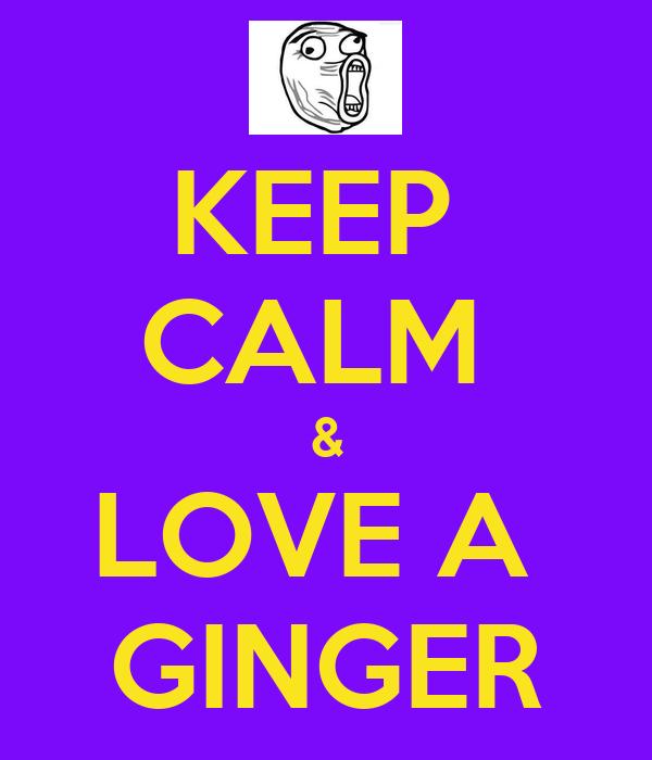 KEEP  CALM  & LOVE A  GINGER