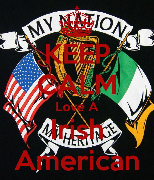 KEEP CALM Love A Irish American
