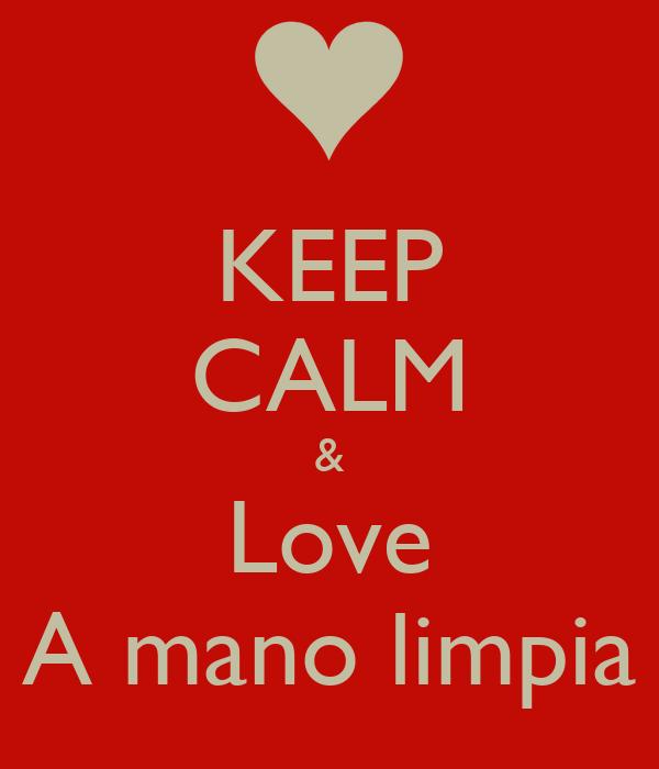 KEEP CALM & Love A mano limpia