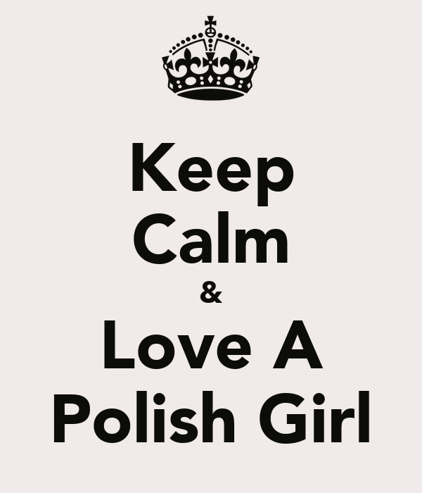 Keep Calm & Love A Polish Girl