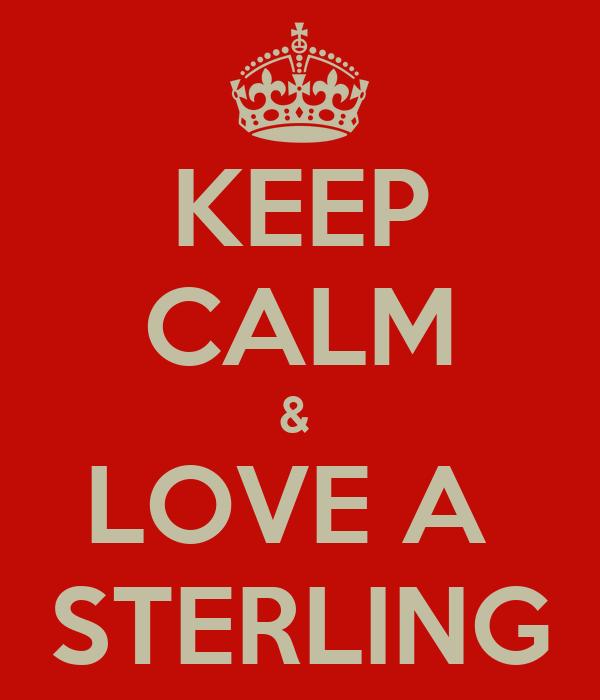 KEEP CALM &  LOVE A  STERLING