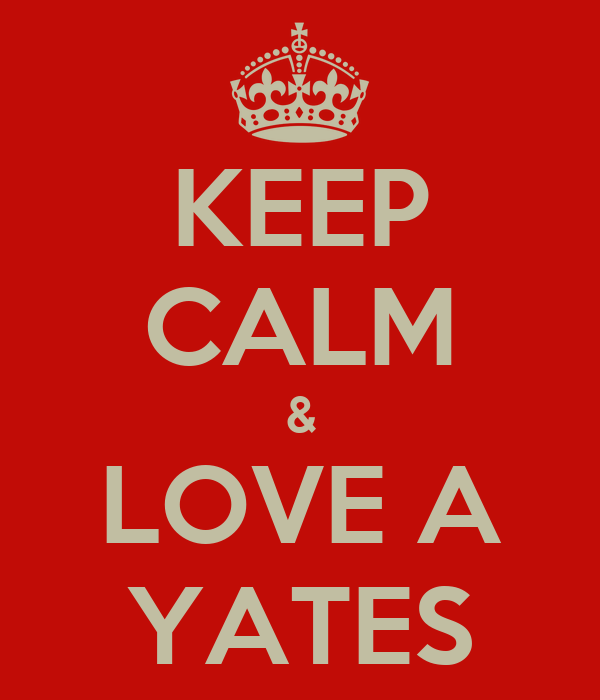 KEEP CALM & LOVE A YATES