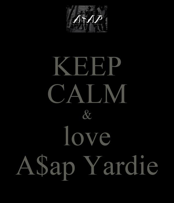 KEEP CALM & love A$ap Yardie