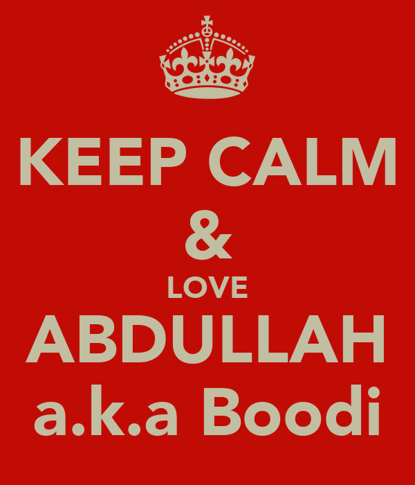 KEEP CALM & LOVE ABDULLAH a.k.a Boodi