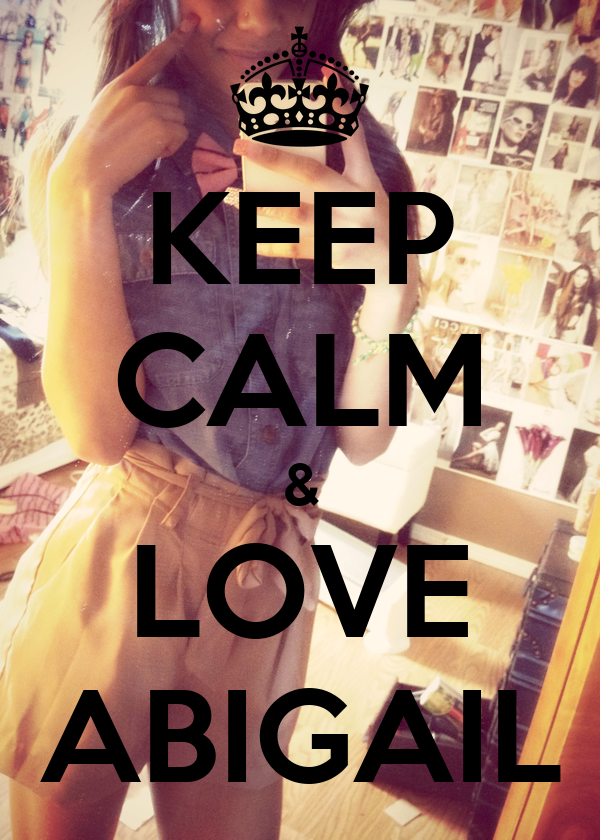 KEEP CALM & LOVE ABIGAIL