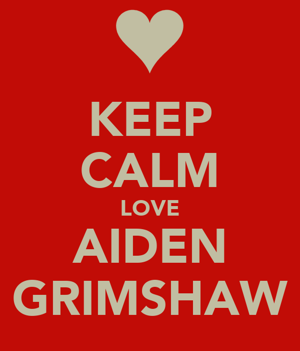 KEEP CALM LOVE AIDEN GRIMSHAW