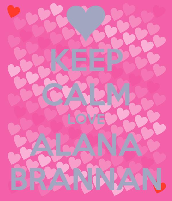 KEEP CALM LOVE ALANA BRANNAN