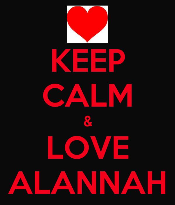 KEEP CALM & LOVE ALANNAH
