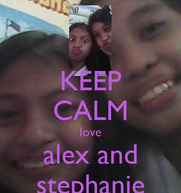 KEEP CALM love alex and stephanie