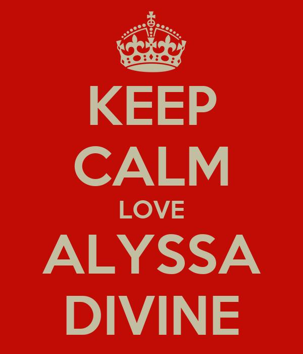 Keep Calm Love Alyssa Divine