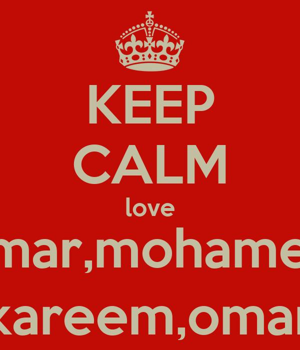 KEEP CALM love amar,mohamed kareem,omar
