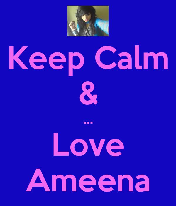 Keep Calm & ... Love Ameena