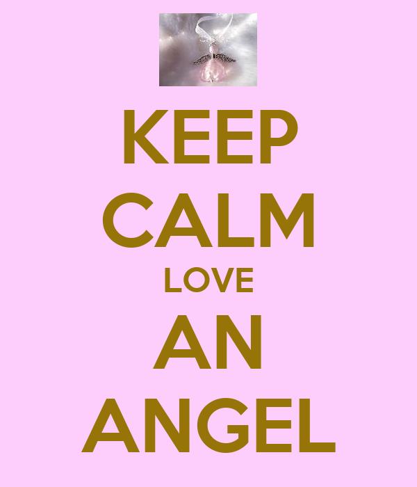 KEEP CALM LOVE AN ANGEL