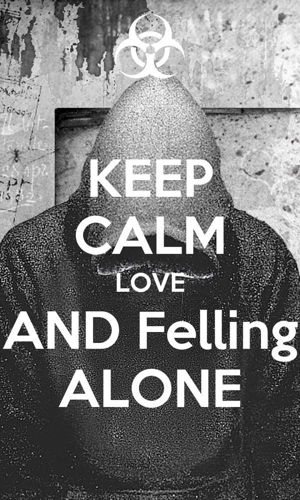 KEEP CALM LOVE AND Felling ALONE