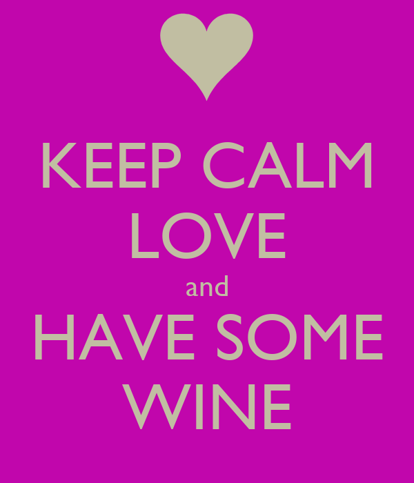 KEEP CALM LOVE and HAVE SOME WINE