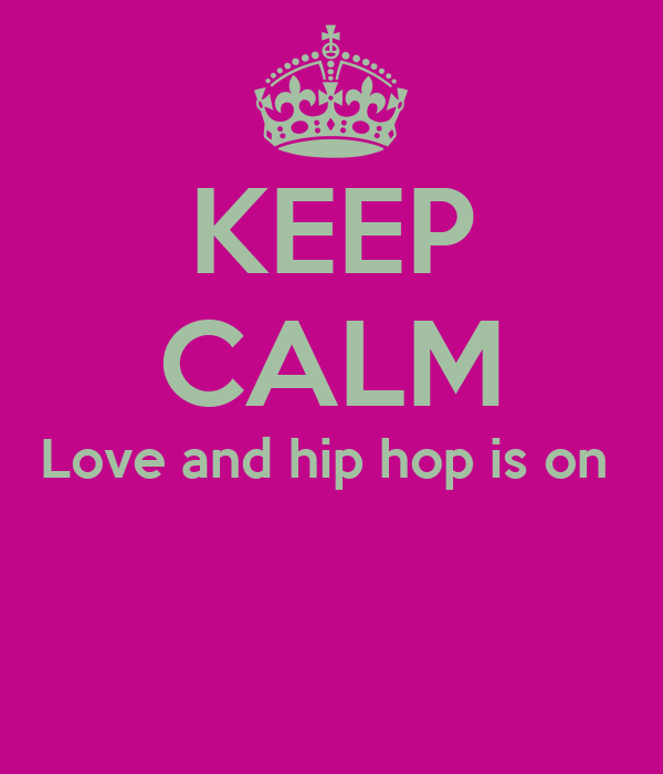 KEEP CALM Love and hip hop is on