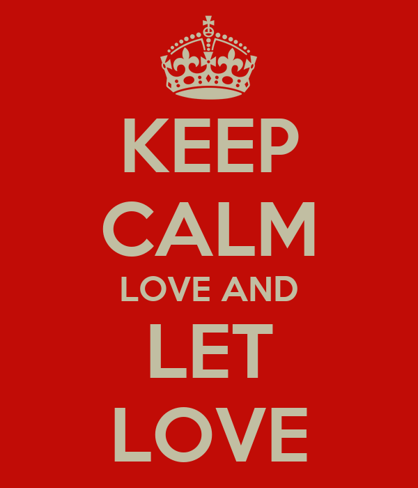 KEEP CALM LOVE AND LET LOVE